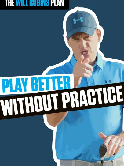 The Will Robins Plan: Play Better Without Practice